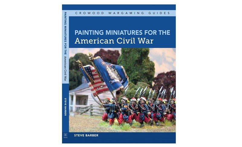 Steve Barber Taking Pre-Orders For Painting Miniatures for the American Civil War Guide